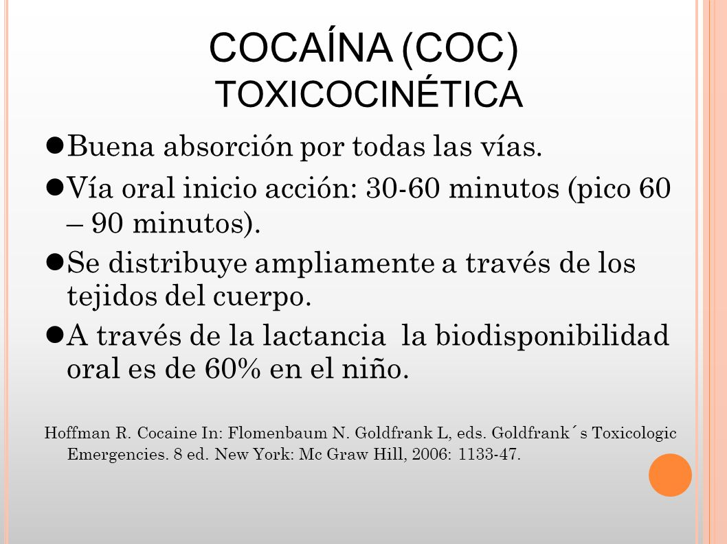 COCAÍNA (COC) TOXICOCINÉTICA Buena absorción por todas las vías.