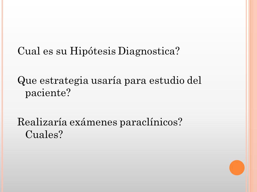 Cual es su Hipótesis Diagnostica
