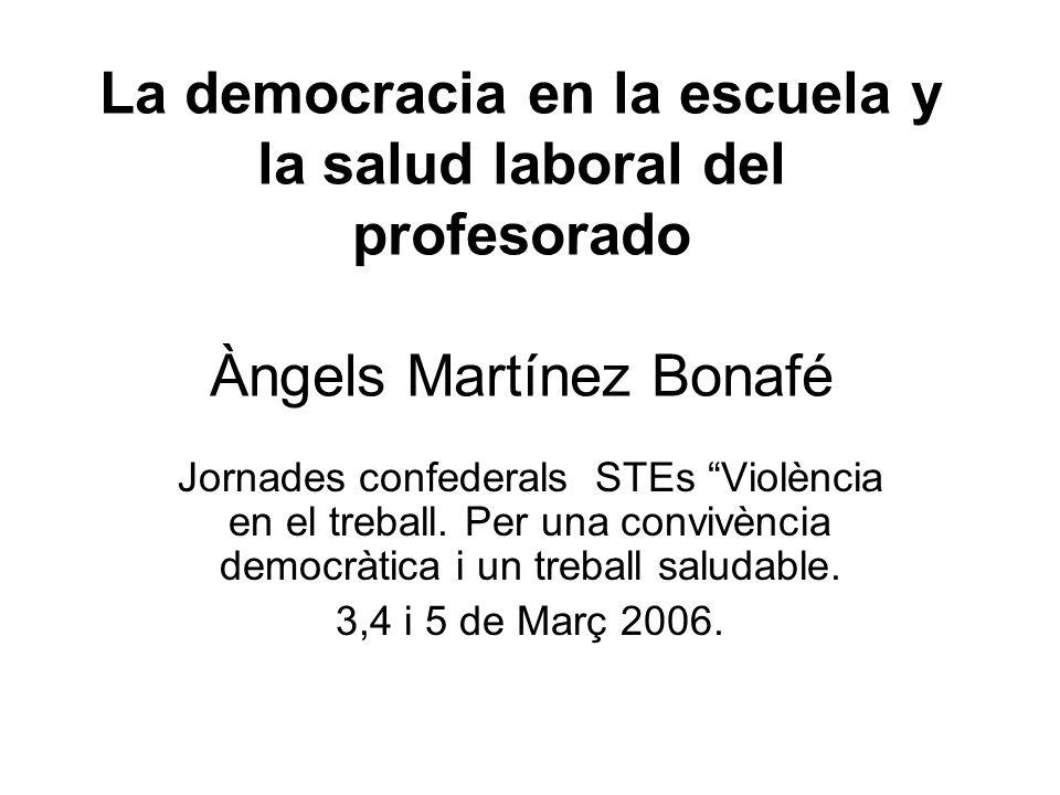 La democracia en la escuela y la salud laboral del profesorado Àngels Martínez Bonafé