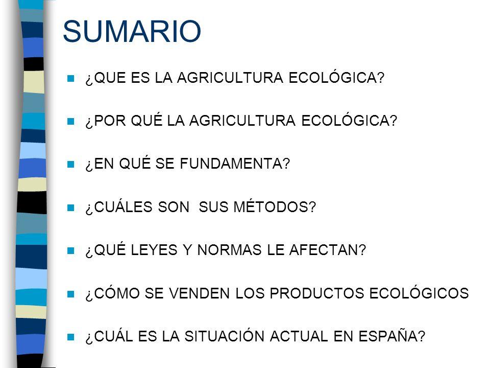 SUMARIO ¿QUE ES LA AGRICULTURA ECOLÓGICA