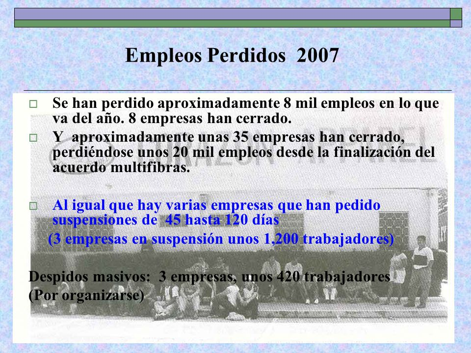 Empleos Perdidos 2007Se han perdido aproximadamente 8 mil empleos en lo que va del año. 8 empresas han cerrado.