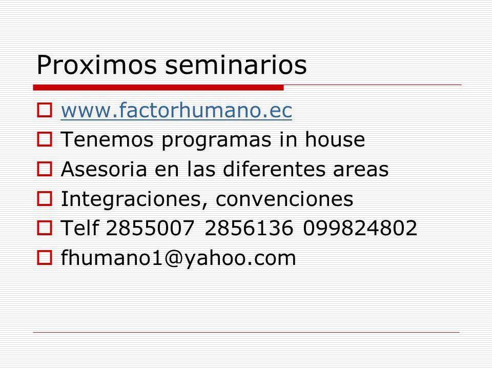 Proximos seminarios www.factorhumano.ec Tenemos programas in house