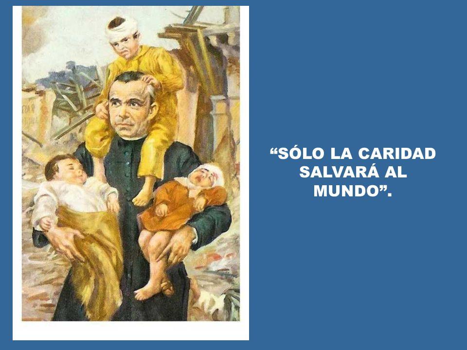 SÓLO LA CARIDAD SALVARÁ AL MUNDO .