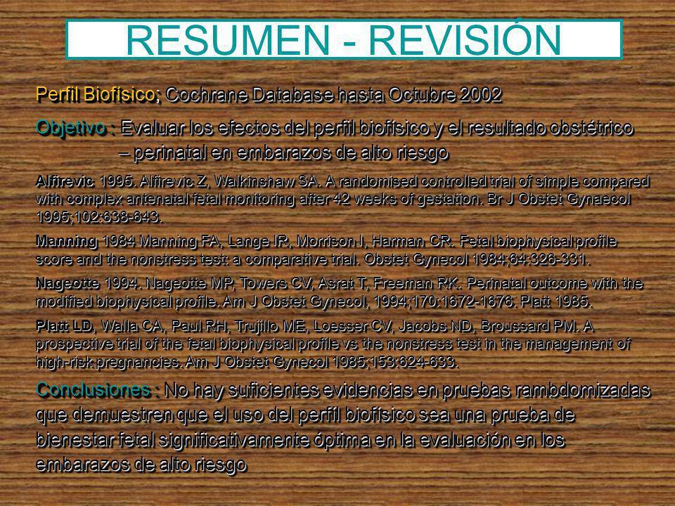 RESUMEN - REVISIÓN Perfil Biofísico; Cochrane Database hasta Octubre 2002.