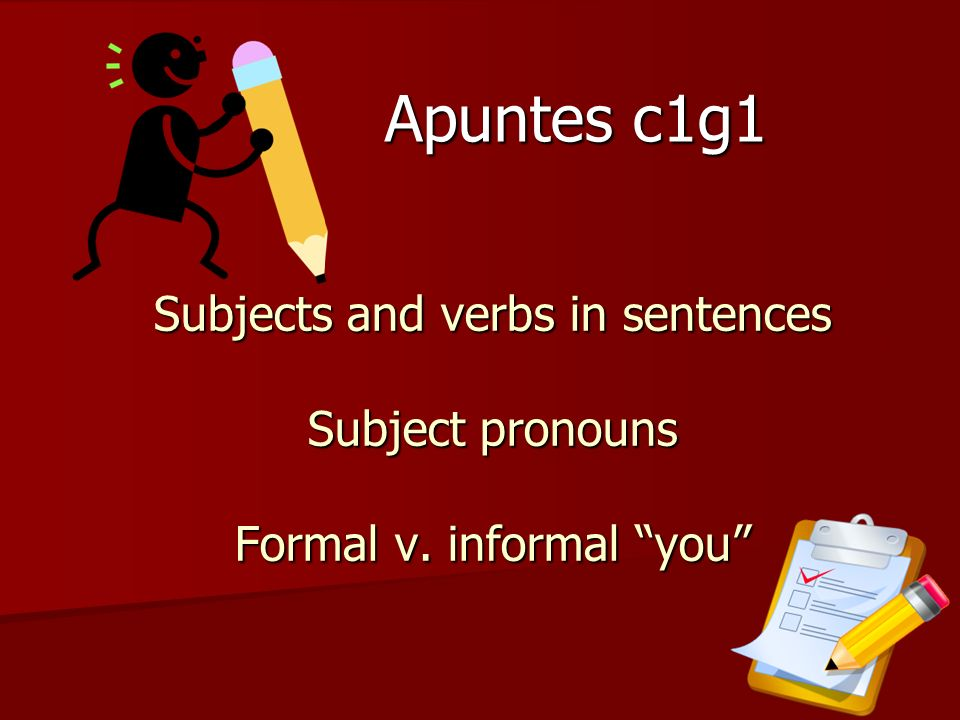 Apuntes c1g1 Subjects and verbs in sentences Subject pronouns Formal v. informal you