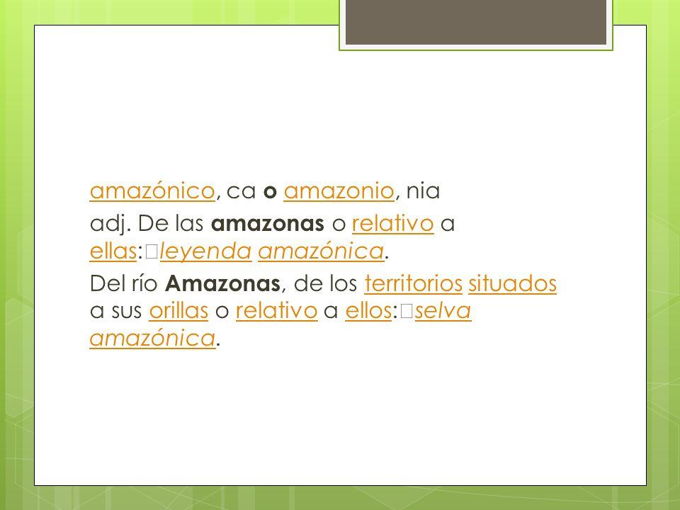 amazónico, ca o amazonio, nia