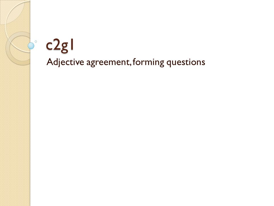Adjective agreement, forming questions