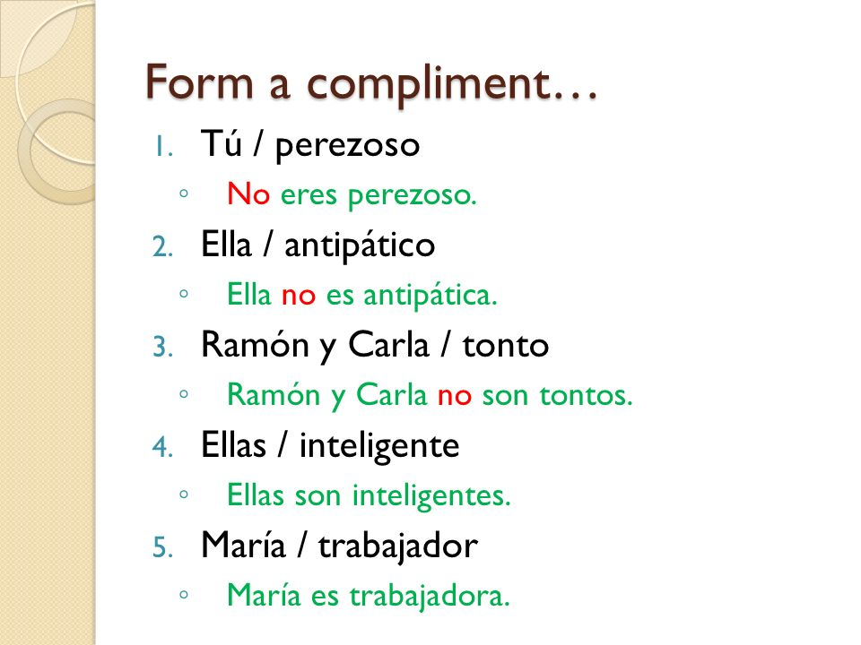 Form a compliment… Tú / perezoso Ella / antipático