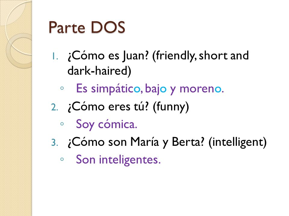 Parte DOS ¿Cómo es Juan (friendly, short and dark-haired)