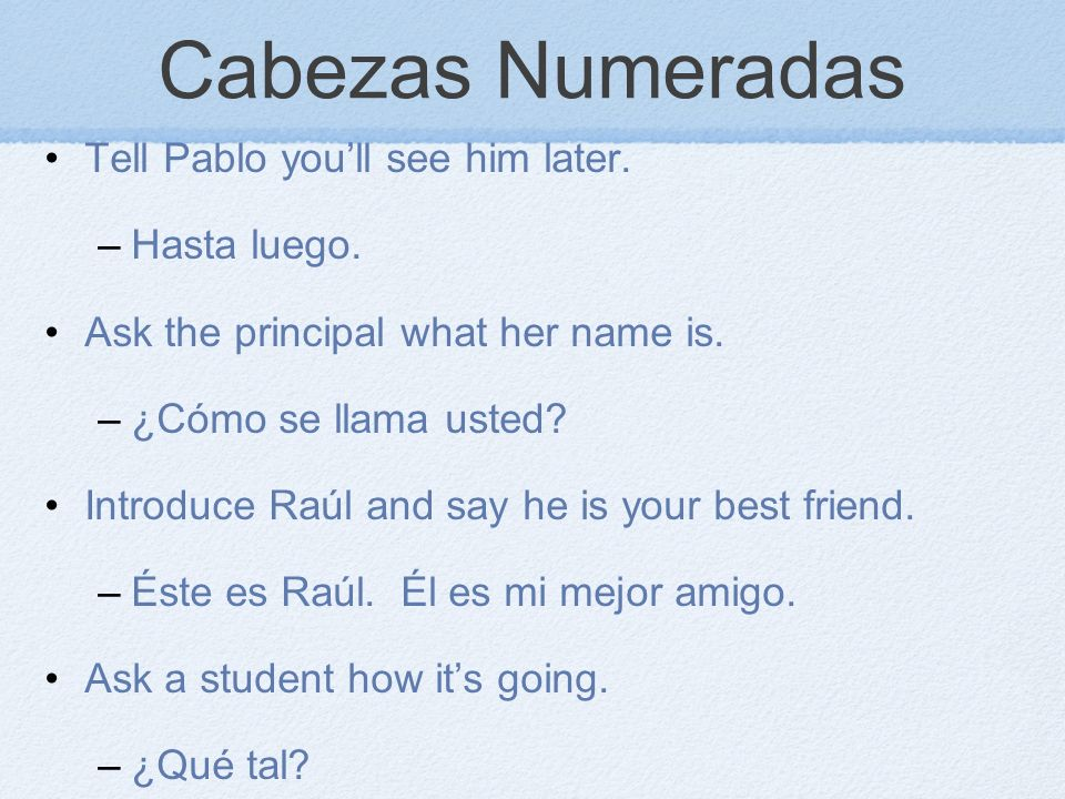 Cabezas Numeradas Tell Pablo you'll see him later. Hasta luego.