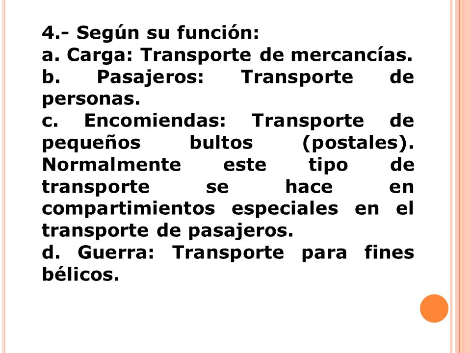 4.- Según su función:a. Carga: Transporte de mercancías. b. Pasajeros: Transporte de personas.