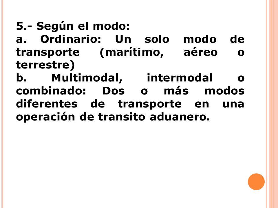 5.- Según el modo:a. Ordinario: Un solo modo de transporte (marítimo, aéreo o terrestre)