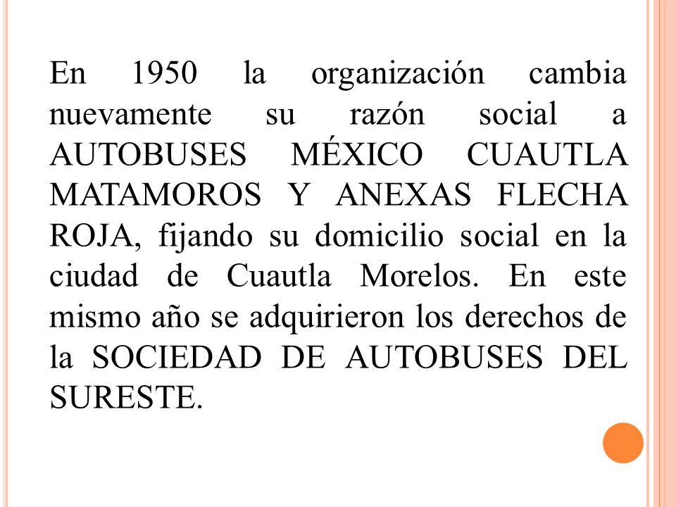 En 1950 la organización cambia nuevamente su razón social a AUTOBUSES MÉXICO CUAUTLA MATAMOROS Y ANEXAS FLECHA ROJA, fijando su domicilio social en la ciudad de Cuautla Morelos.