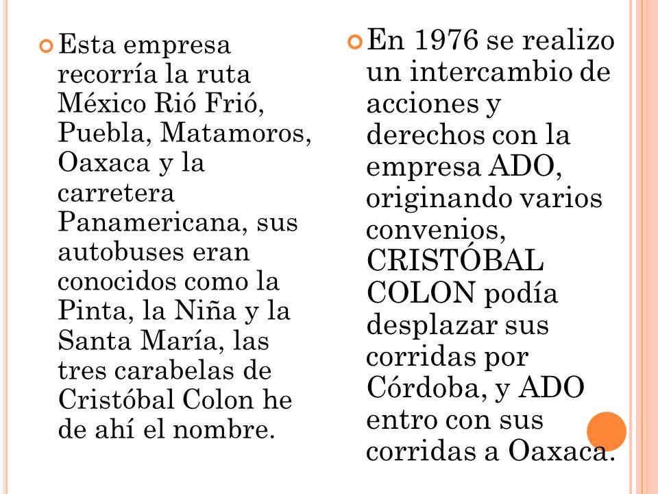 En 1976 se realizo un intercambio de acciones y derechos con la empresa ADO, originando varios convenios, CRISTÓBAL COLON podía desplazar sus corridas por Córdoba, y ADO entro con sus corridas a Oaxaca.