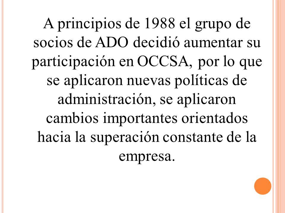 A principios de 1988 el grupo de socios de ADO decidió aumentar su participación en OCCSA, por lo que se aplicaron nuevas políticas de administración, se aplicaron cambios importantes orientados hacia la superación constante de la empresa.