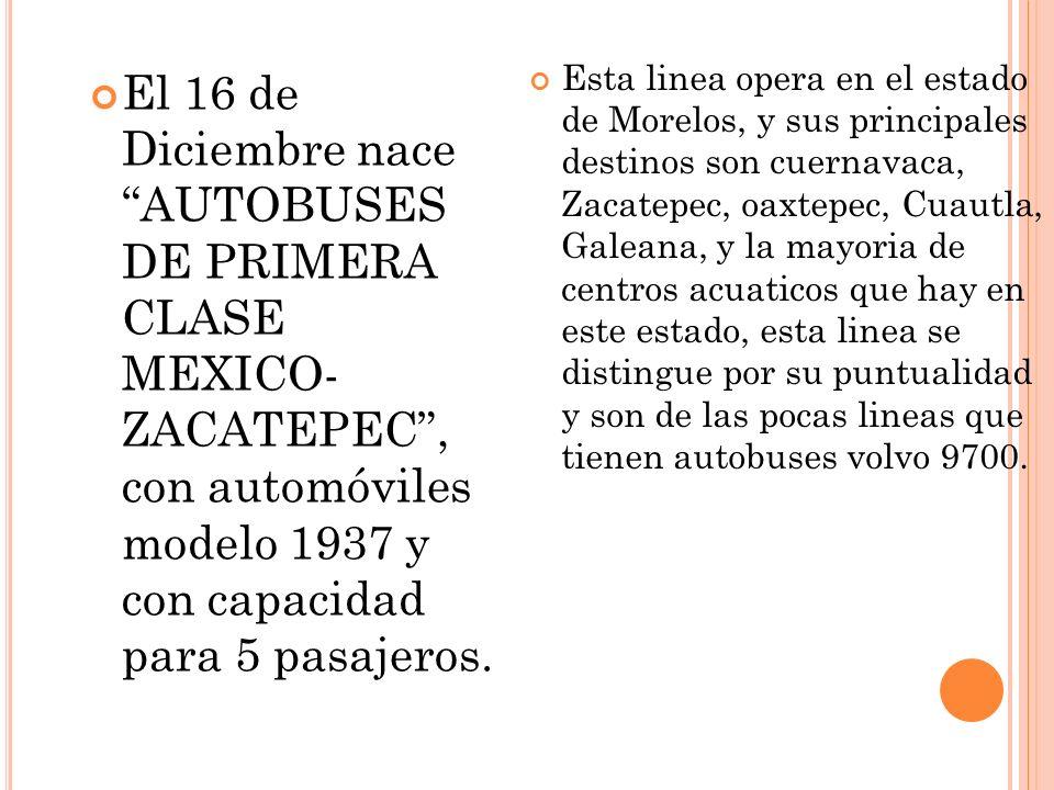 Esta linea opera en el estado de Morelos, y sus principales destinos son cuernavaca, Zacatepec, oaxtepec, Cuautla, Galeana, y la mayoria de centros acuaticos que hay en este estado, esta linea se distingue por su puntualidad y son de las pocas lineas que tienen autobuses volvo 9700.