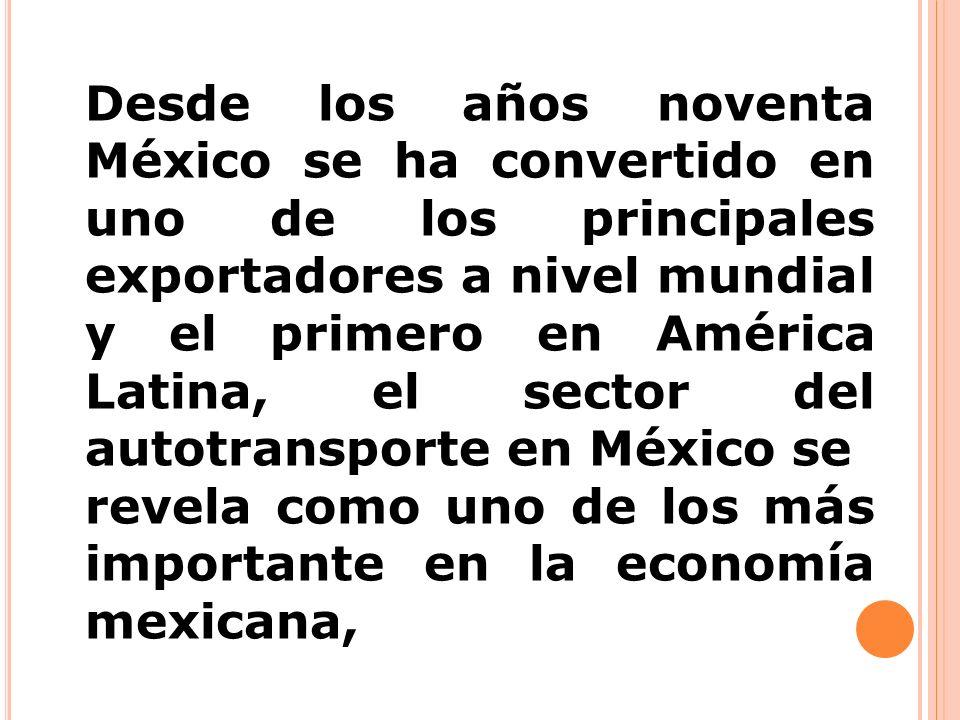 Desde los años noventa México se ha convertido en uno de los principales exportadores a nivel mundial y el primero en América Latina, el sector del autotransporte en México se