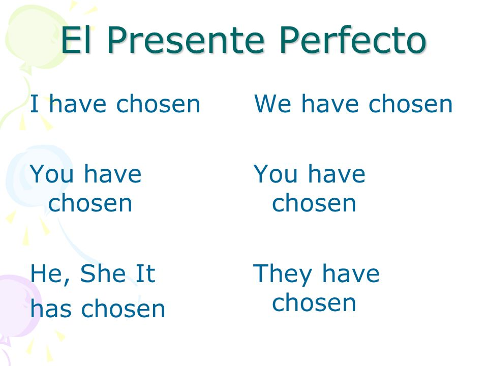 El Presente Perfecto I have chosen You have chosen He, She It
