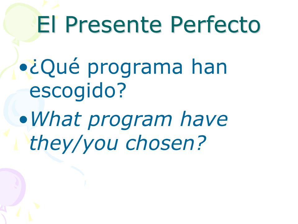 El Presente Perfecto ¿Qué programa han escogido