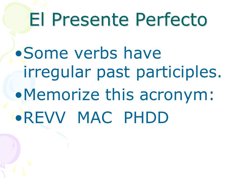 El Presente Perfecto Some verbs have irregular past participles.