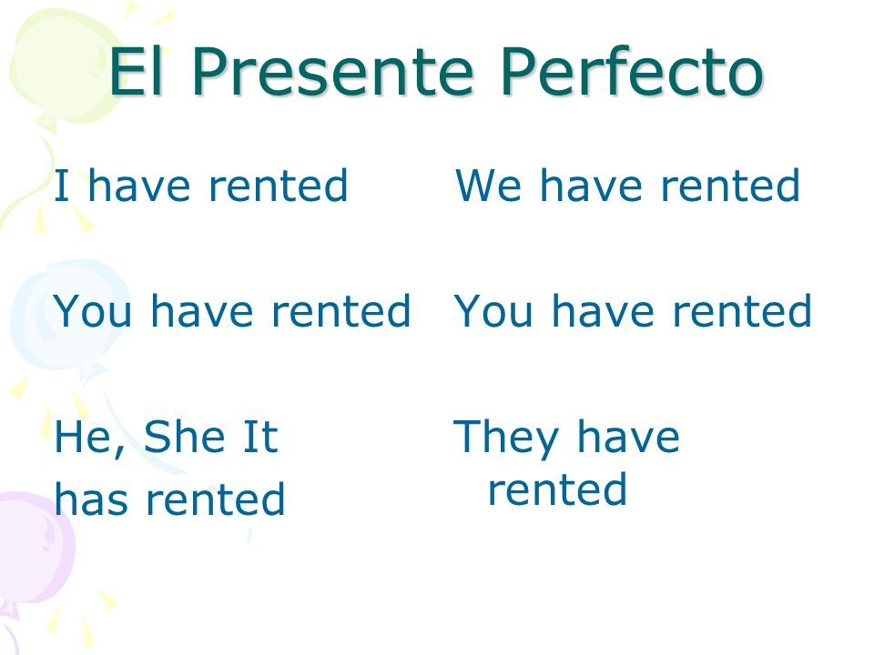 El Presente Perfecto I have rented You have rented He, She It