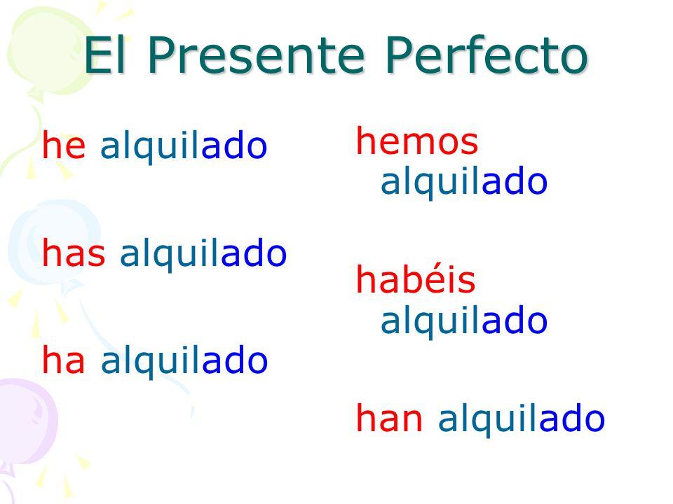 El Presente Perfecto he alquilado has alquilado ha alquilado