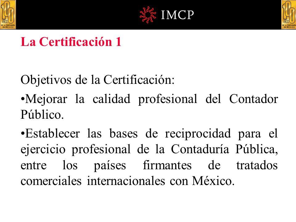 La Certificación 1 Objetivos de la Certificación: Mejorar la calidad profesional del Contador Público.