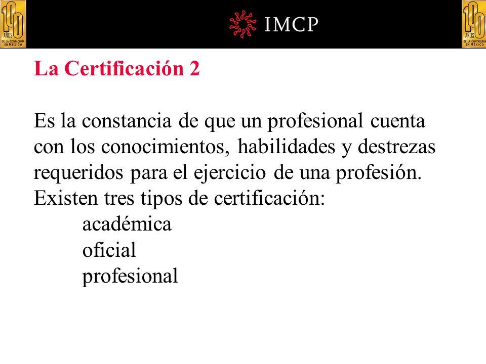 La Certificación 2 Es la constancia de que un profesional cuenta con los conocimientos, habilidades y destrezas requeridos para el ejercicio de una profesión.