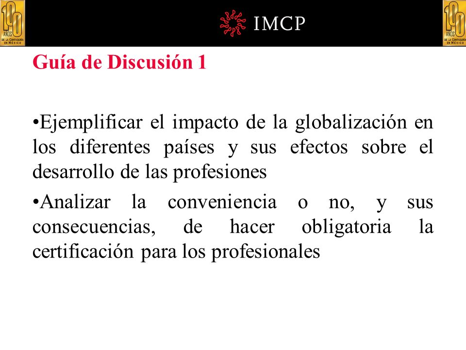 Guía de Discusión 1 Ejemplificar el impacto de la globalización en los diferentes países y sus efectos sobre el desarrollo de las profesiones.