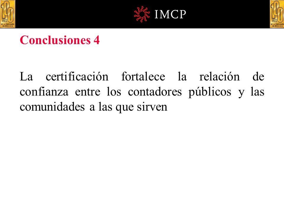 Conclusiones 4 La certificación fortalece la relación de confianza entre los contadores públicos y las comunidades a las que sirven.