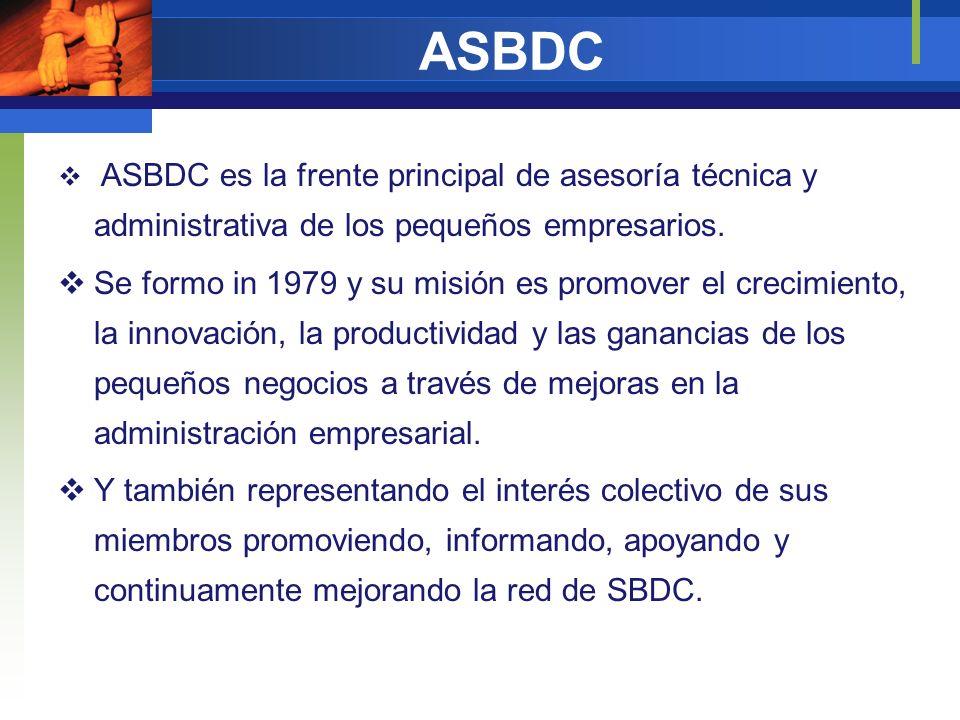 ASBDC ASBDC es la frente principal de asesoría técnica y administrativa de los pequeños empresarios.