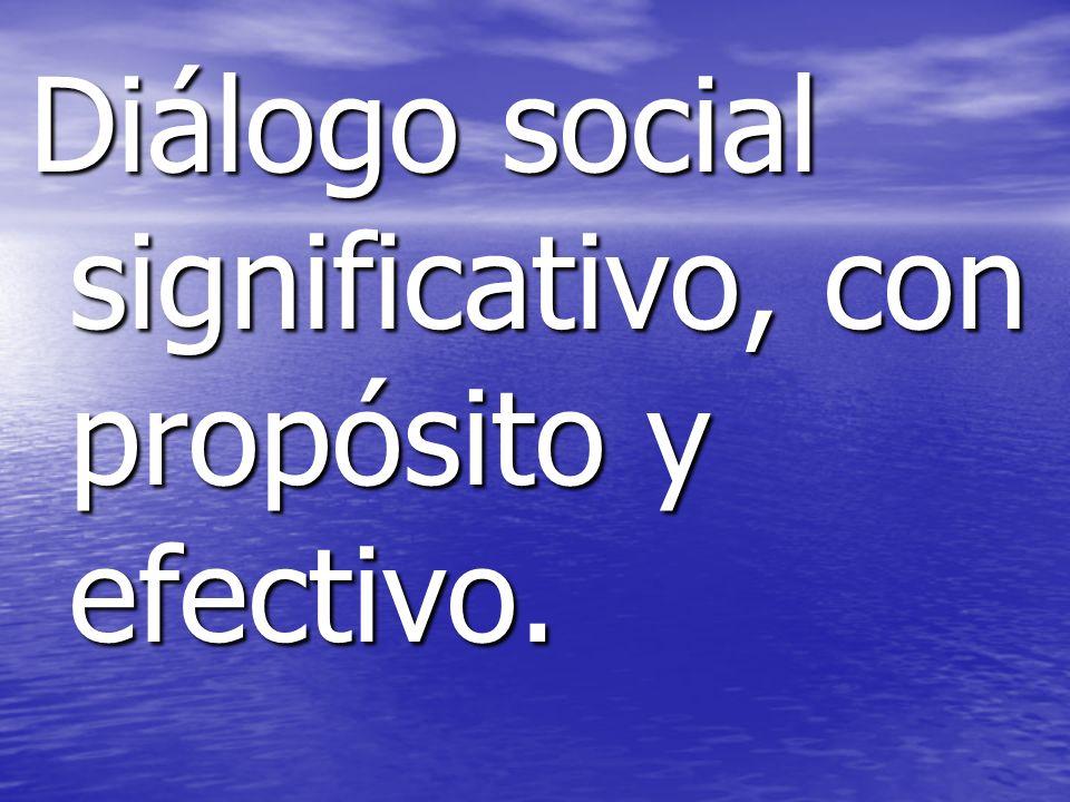 Diálogo social significativo, con propósito y efectivo.