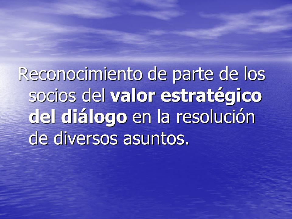 Reconocimiento de parte de los socios del valor estratégico del diálogo en la resolución de diversos asuntos.