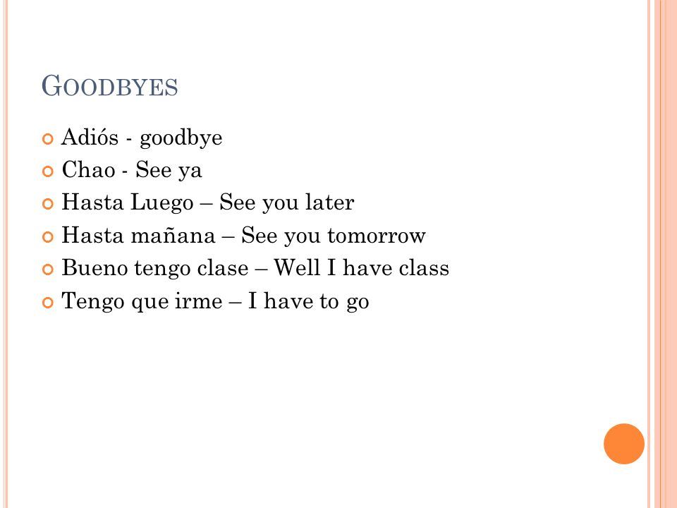 Goodbyes Adiós - goodbye Chao - See ya Hasta Luego – See you later