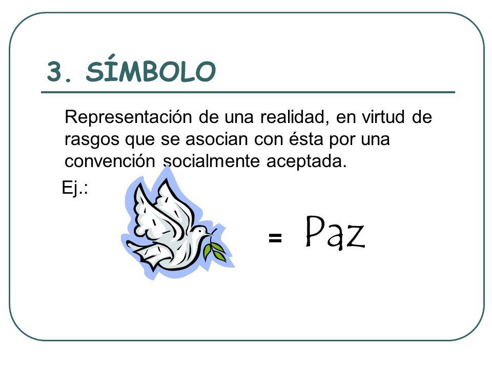 3. SÍMBOLO Representación de una realidad, en virtud de rasgos que se asocian con ésta por una convención socialmente aceptada.