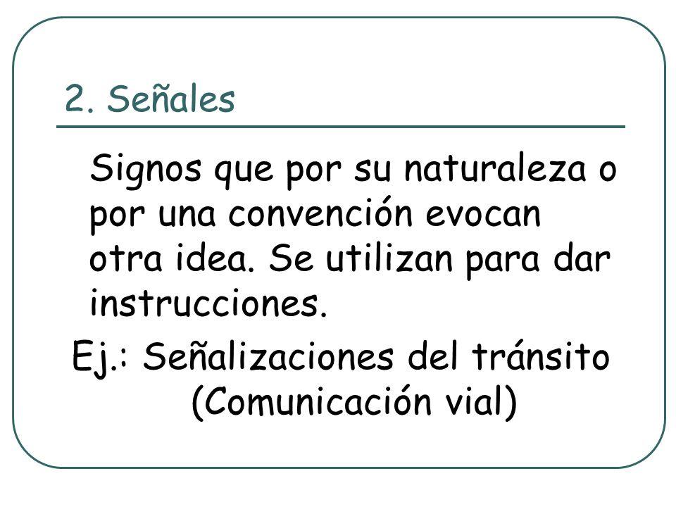 Ej.: Señalizaciones del tránsito (Comunicación vial)