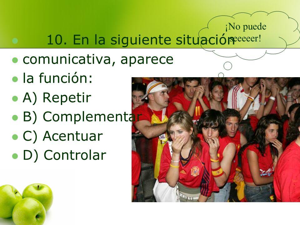 10. En la siguiente situación comunicativa, aparece la función: