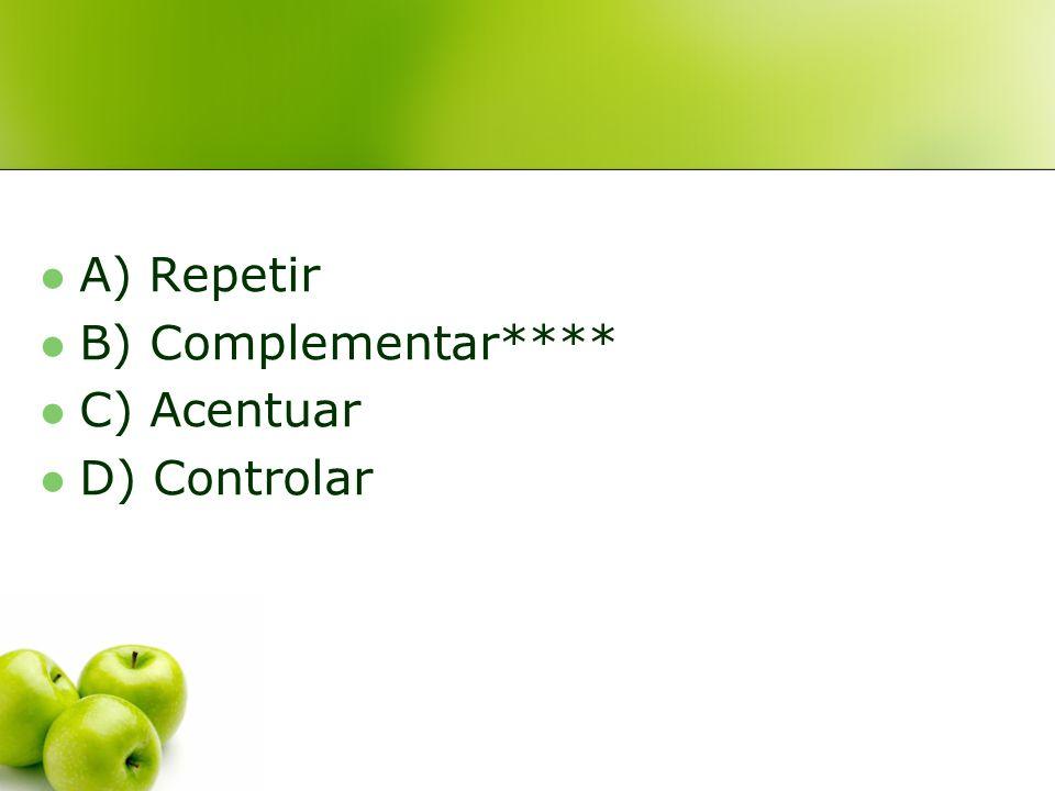 A) Repetir B) Complementar**** C) Acentuar D) Controlar