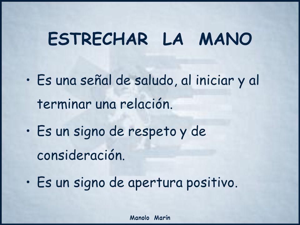 ESTRECHAR LA MANO Es una señal de saludo, al iniciar y al terminar una relación. Es un signo de respeto y de consideración.