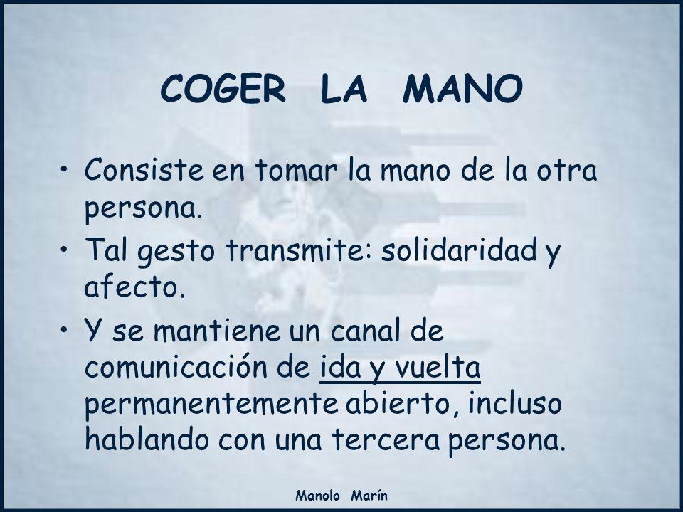 COGER LA MANO Consiste en tomar la mano de la otra persona.