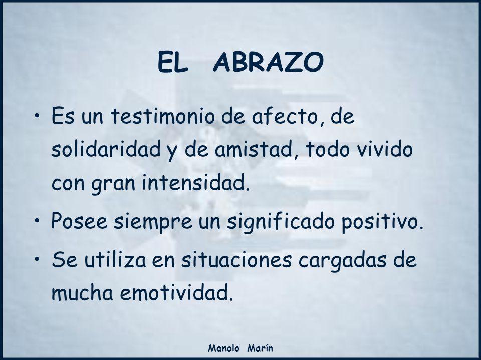 EL ABRAZO Es un testimonio de afecto, de solidaridad y de amistad, todo vivido con gran intensidad.