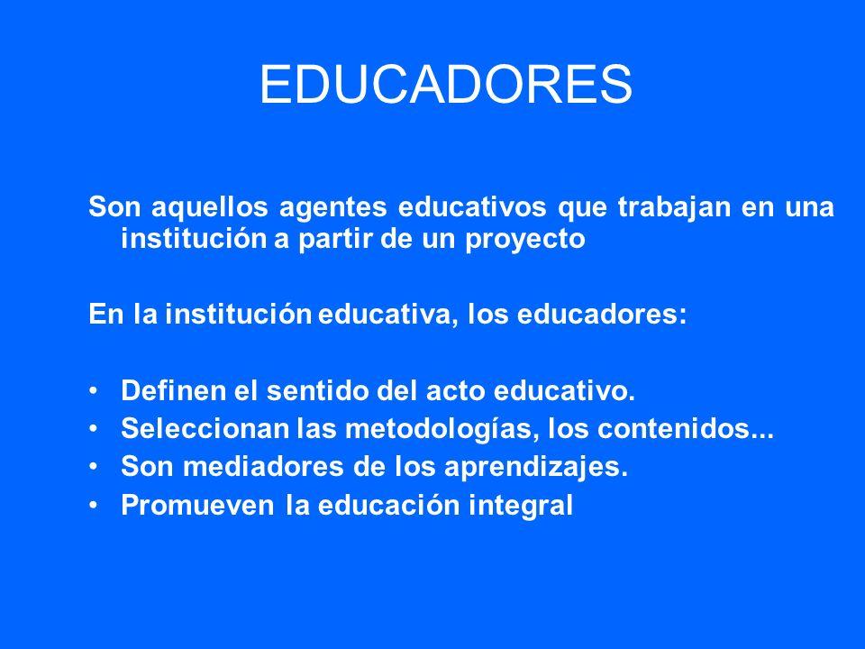 EDUCADORES Son aquellos agentes educativos que trabajan en una institución a partir de un proyecto.