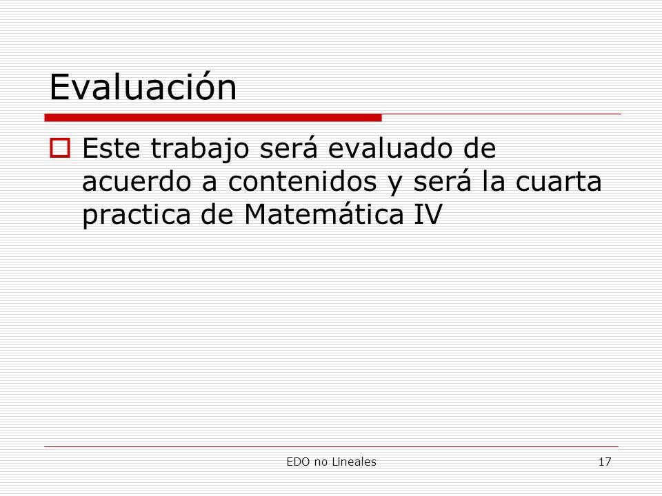 Evaluación Este trabajo será evaluado de acuerdo a contenidos y será la cuarta practica de Matemática IV.