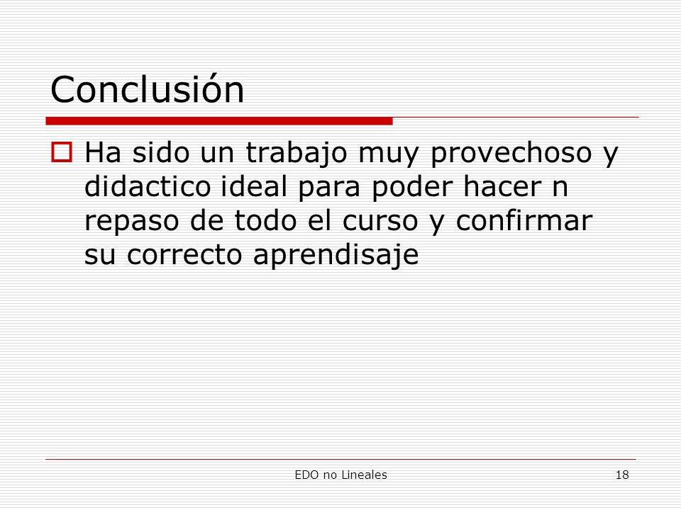 Conclusión Ha sido un trabajo muy provechoso y didactico ideal para poder hacer n repaso de todo el curso y confirmar su correcto aprendisaje.