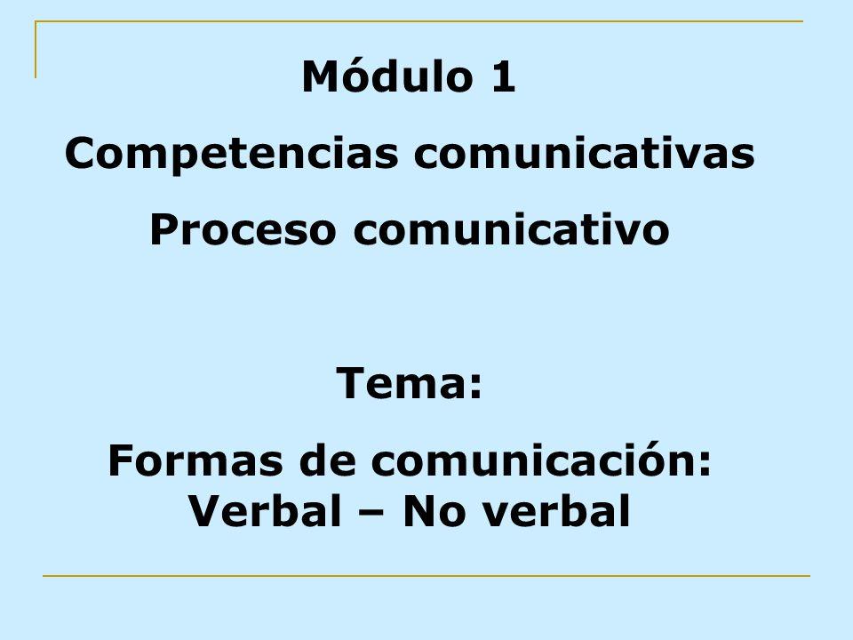Competencias comunicativas Formas de comunicación: Verbal – No verbal