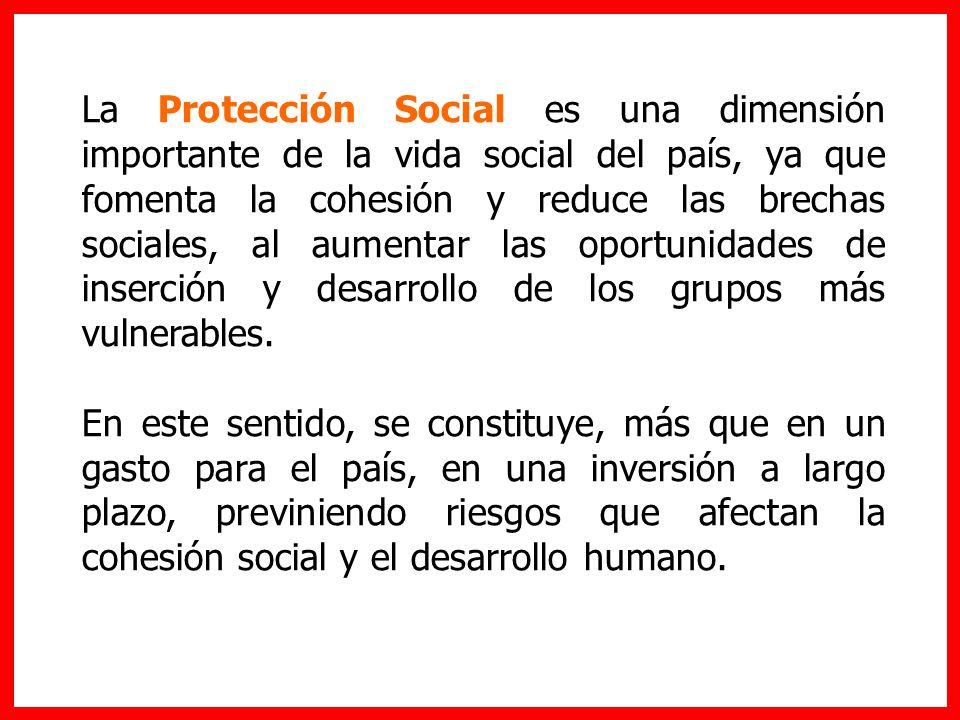 La Protección Social es una dimensión importante de la vida social del país, ya que fomenta la cohesión y reduce las brechas sociales, al aumentar las oportunidades de inserción y desarrollo de los grupos más vulnerables.