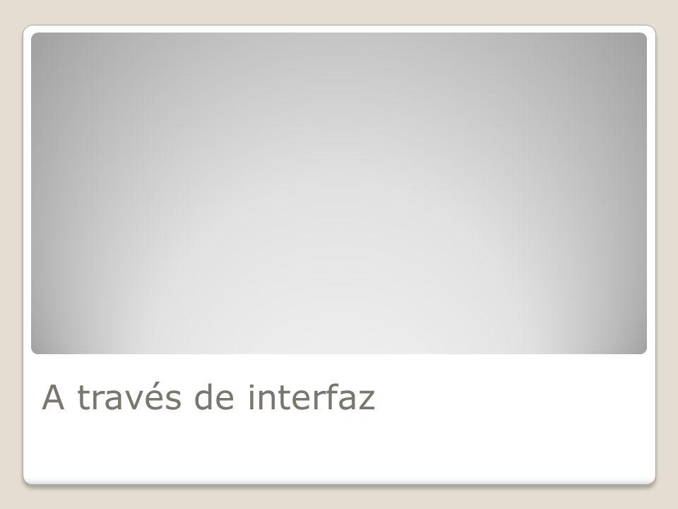 A través de interfaz