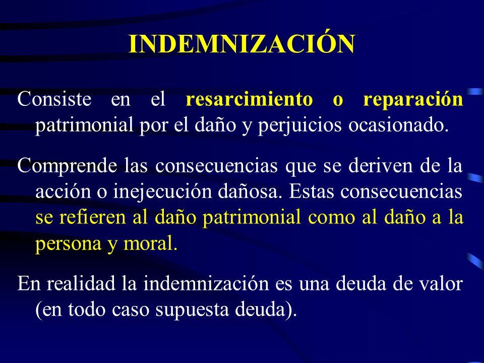 INDEMNIZACIÓN Consiste en el resarcimiento o reparación patrimonial por el daño y perjuicios ocasionado.
