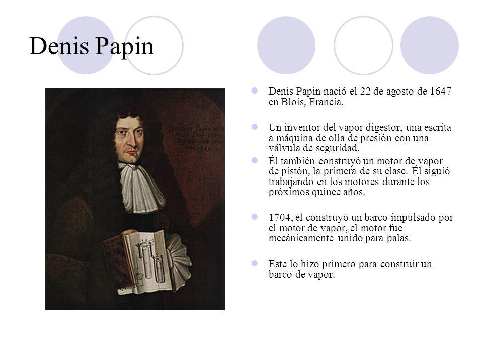 Denis Papin Denis Papin nació el 22 de agosto de 1647 en Blois, Francia.