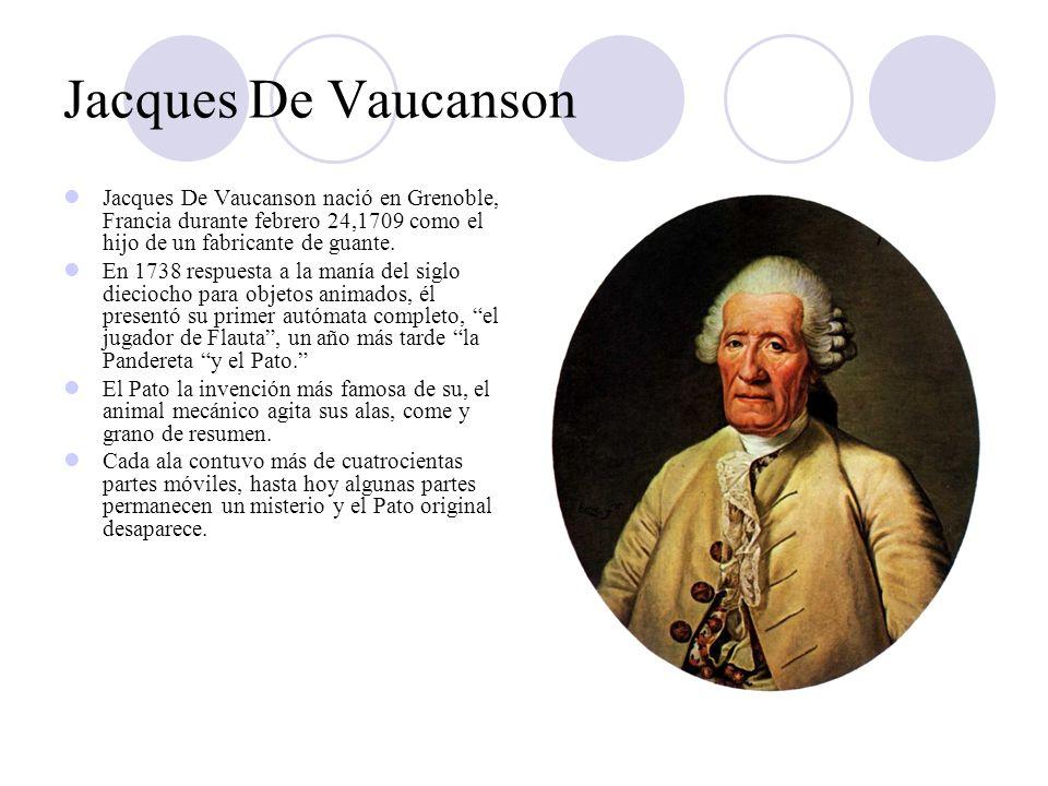 Jacques De Vaucanson Jacques De Vaucanson nació en Grenoble, Francia durante febrero 24,1709 como el hijo de un fabricante de guante.